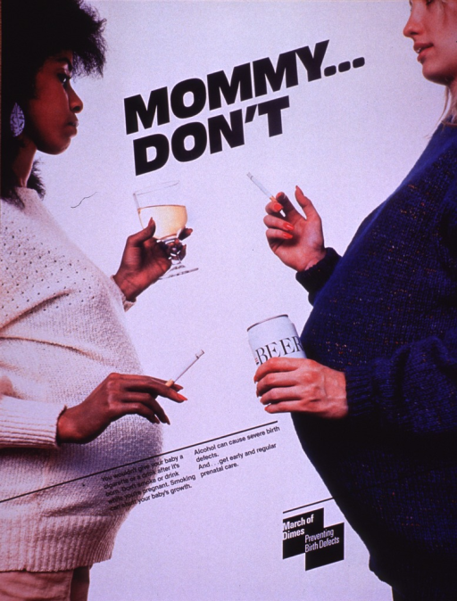 <p>Multicolor poster with black and white lettering.  Title near top of poster.  Visual image is a color photo reproduction featuring two pregnant women.  The women drink wine and beer while they smoke cigarettes.  Caption in lower portion of poster.  Publisher information and note in lower right corner.</p>