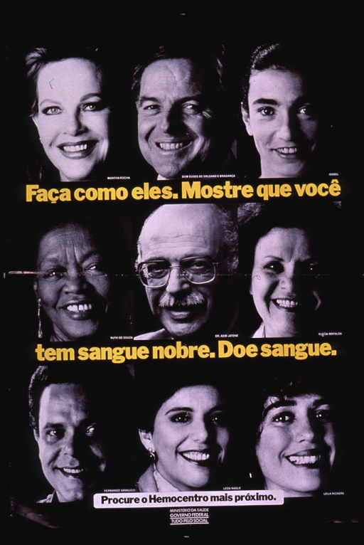 <p>Predominantly black poster with multicolor lettering.  Visual images are nine b&amp;w photo reproductions featuring the faces of Brazilian celebrities.  Title text dispersed across poster.  Caption urges going to the nearest blood bank.  Publisher information at bottom of poster.</p>