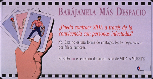 <p>Predominantly white poster with multicolor lettering.  All text on right side of poster.  Title at top.  Caption below explains that AIDS is not the type of disease that can be spread by living together.  It also encourages not being scared by false rumors.  Note states that AIDS is not a question of luck, but of life or death.  Publisher information in lower right corner.  Visual image is an illustration of a hand holding three playing cards.  The top card bears a picture of a man; the others appear to depict a skull and crossbones and a woman.</p>