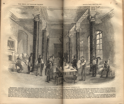 <p>Image of p. 128-129, black and white engraving of the juror's sleeping apartment in the London Coffee-House showing the jurors scattered around the room sitting and standing in various stages of preparing for the day. There are chairs and beds on the sides of the columned and windowed room with a long narrow table in the middle receding into the distance to a tall door. The running title on page 128 reads: &quot;The trial of William Palmer.&quot; The running title on page 129 reads: &quot;Ninth day, May 23, 1856.&quot; There is text along the bottom of both pages underneath the engraving.</p>