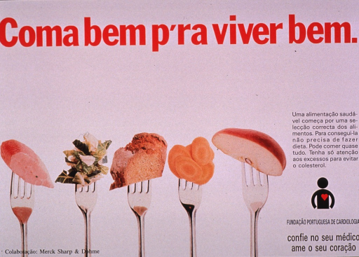 <p>Predominantly white poster with red and black lettering.  Title at top of poster.  Visual image is a color photo reproduction featuring five forks standing on end, each with a different type of food on the tines.  Foods include meat, greens, bread, carrots, and an apple slice.  Caption to right of image discusses food selection as the basis for a healthy diet and recommends avoiding diet fads and paying attention to excesses to avoid cholesterol.  Publisher information below caption and logo.  Note below publisher information urges trust in one's doctor and love for one's heart.  Sponsor information in lower left corner.</p>