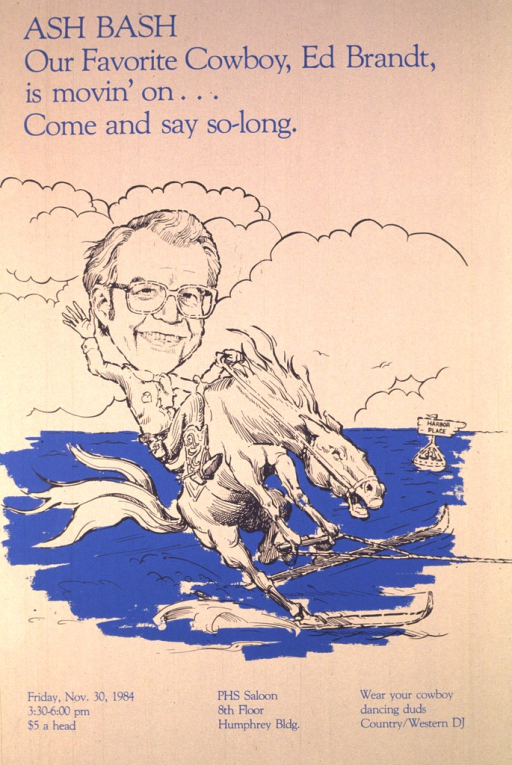 <p>A caricature of Ed Brandt riding a horse on water skis.  The front hoofs of the horse are holding on to the tow rope bar and his back hoofs are on skis.  There are clouds in the background and a buoy with &quot;Harbor Place&quot; on it.  Ed is wearing a cowboy outfit and is waving.  The date (Friday, November 30, 1984), time, and location for the event are given.  The figures are sketched in black on a tan background with the water and sign in blue.</p>
