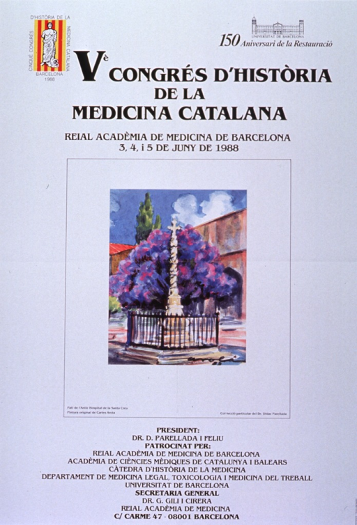 <p>White poster with black lettering announcing congress, June 1988.  Also lists location, dates, President, sponsors, Secretary General, and address.  Title at top of poster.  Red and yellow striped logo for congress in upper left corner.  Logo for 150th anniversary of the restoration of the University of Barcelona in upper right corner.  Central image on poster is reproduction of an original  painting.  The painting shows a sand-colored cross on a pedestal surrounded by a black fence.  A pink, blue, and purple flowering tree and a green leafy tree sit in the middleground of the painting.  A gold and gray building, presumably the hospital, is in the background.  Artist's signature in lower right corner of painting.  Remaining textual information below image, with center justification.</p>
