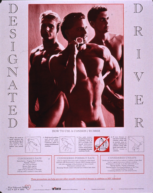 <p>Predominantly white poster with black and red lettering.  Title split between edges of the poster and presented with a vertical orientation.  Dominant visual image is a photo reproduction featuring three naked men.  The man in the foreground is using his teeth to rip open a condom wrapper.  Additional illustrations and text below photo describe how to properly use a condom and the relative safety of several sexual behaviors.  Note, publisher, and sponsor information at bottom of poster.</p>