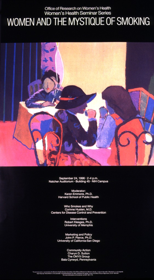 <p>Abstract painting of three women sitting at tables.  Two women are together in the foreground, drinking from a cup.  The third woman is in the background, holding a cigarette, with smoke going in two streams toward the ceiling.  The seminar was held on Sept. 24, 1996. The listed topics and speakers are: &quot;Who smokes and why&quot;, Corinne Huston; &quot;Interventions&quot;, Robert Klesges; &quot;Marketing and Policy&quot;, John P. Pierce; &quot;Community action&quot;, Charyn D. Sutton.</p>