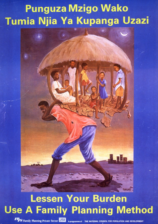 <p>Predominantly blue poster with yellow and white lettering.  Title in Swahili at top of poster.  Visual image is an illustration of a man carrying his wife and six children on his back.  He is bent over and clearly struggling.  Title in English below illustration.  Publisher information at bottom of poster.</p>