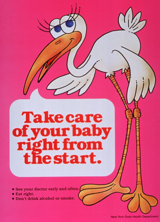 <p>Bright pink poster with red and black lettering.  Dominant feature of poster is an illustration of a stork.  Title in the caption bubble under the stork's mouth.  Short list of good prenatal practices below title.</p>