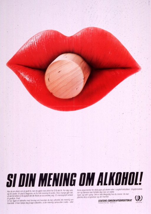 <p>Predominantly white poster with black lettering.  Visual image is a color photo reproduction of a woman's bright red lips around a cork.  Title below photo deals with speaking one's mind about alcohol.  Additional text appears to discuss dreams of a good life with meaningful work and discussing the future with youth.  Publisher information in lower right corner.</p>