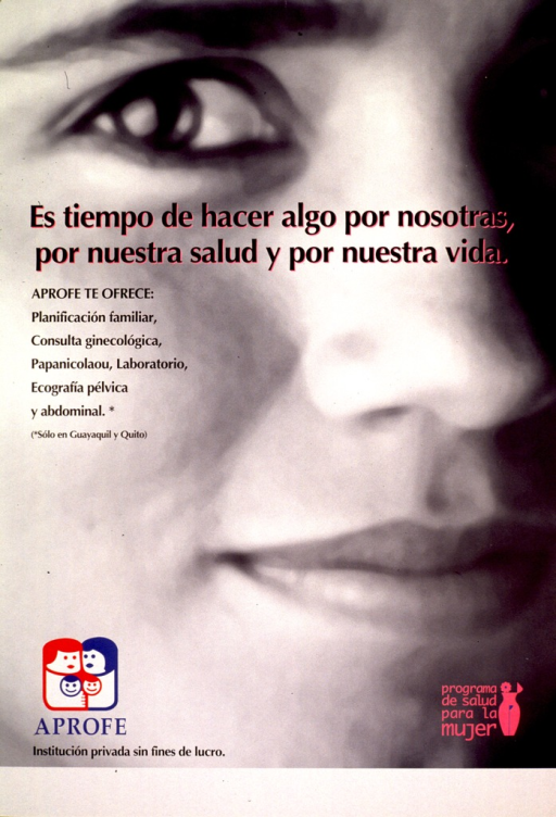 <p>Predominantly black and white poster with multicolor lettering.  Most of poster is a b&amp;w photo reproduction showing a close-up of a woman's face.  Title superimposed on upper portion of photo.  A list of APROFE's family planning and women's health services appears below the title.  Publisher information in lower left corner.</p>