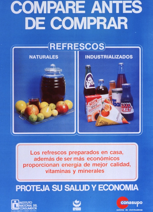 <p>Predominantly bright blue poster with white and red lettering.  Title at top of poster.  Visual images are color photo reproductions featuring a pitcher of juice surrounded by a variety of fruit and an array of packaged drinks, including juices and sodas.  Caption below photos notes that beverages prepared at home are cheaper and provide better energy, vitamins and minerals.  Note below caption urges protecting both health and finances.  Publisher and sponsor information at bottom of poster.</p>