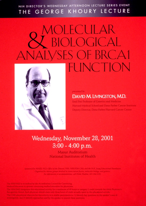 <p>Predominantly red poster with black and white lettering.  Series information at top of poster.  Title below series statements.  Visual image is a b&amp;w photo reproduction, presumably of the presenter, David M. Livingston, M.D.  Lecture date, time, and location below photo.  Sponsor and continuing education information in lower portion of poster.</p>