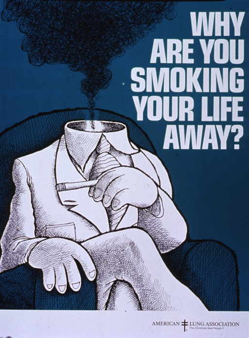 <p>Green poster with white lettering.  Title in upper right corner.  Dominant visual image on poster is a cartoon-style drawing of a headless man sitting in an upholstered chair.  The man wears a business suit and a tie.  He sits with his legs crossed, holding a cigarette between two fingers.  A plume of smokes rises up from within his empty shirt collar.  American Lung Association logo in lower right corner.</p>