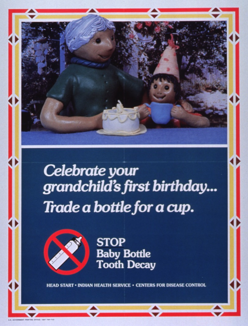 <p>Predominantly green poster with white lettering.  Visual image at top of poster is a reproduction of a color photo of a grandmother and infant with a birthday cake.  The figures appear to be made of plastic or clay.  The infant wears a party hat and holds a two-handled cup.  Title below photo.  Note below title, along with an illustration of a baby bottle with a red &quot;do not&quot; sign.  Publisher and two supporting agencies listed below note.</p>