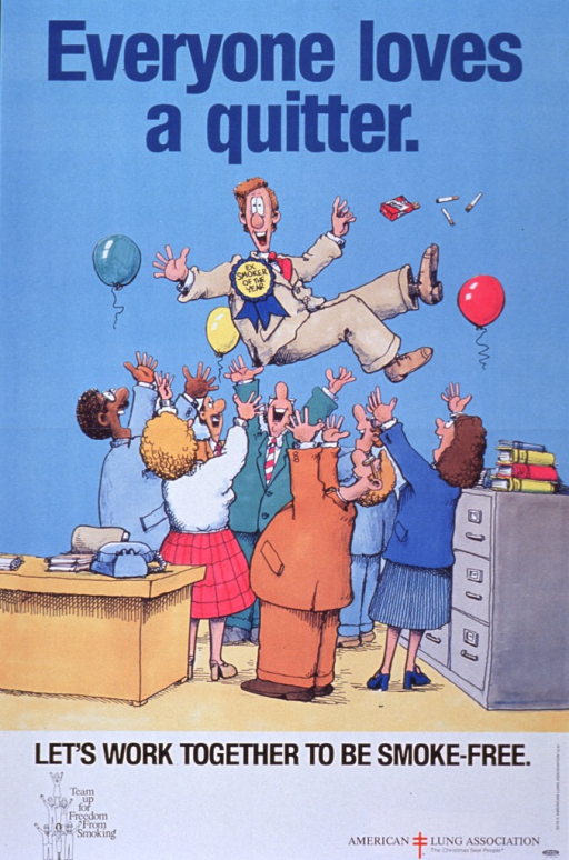 <p>Multicolor poster with blue and black lettering.  Initial title words at top of poster in blue.  Dominant visual image on poster is cartoon-style illustration of an office celebration.  Seven men and women in business attire stand between a desk and some filing cabinets.  They toss a co-worker into the air, as if in victory.  The co-worker wears a blue ribbon stating &quot;Ex-Smoker of the Year.&quot;  A red and white pack of cigarettes flies from his hand and a couple of balloons rise in the air.  Remaining title words at bottom of poster along with American Lung Association logo.</p>