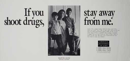 <p>Predominantly white poster with black lettering.  Title at top of poster, with one phrase on either side of the image.  Visual image is a b&amp;w photo reproduction featuring a woman and two young boys.  The woman is kneeling down so she is about the same height as the boys.  Caption to right of photo addresses the woman's insistance on avoiding the risk of HIV/AIDS while dating.  Note below caption, publisher information below note.</p>