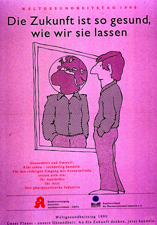 <p>Predominantly white poster with red and black lettering.  Note at top of poster announces World Health Day 1990.  Title below note.  Visual image is an illustration of a man looking into a mirror.  In his reflection, his head is replaced by the Earth.  Publisher information below illustration.  Caption at bottom of poster addresses the connection between health and the environment and encourages thinking about the future, but acting today.</p>