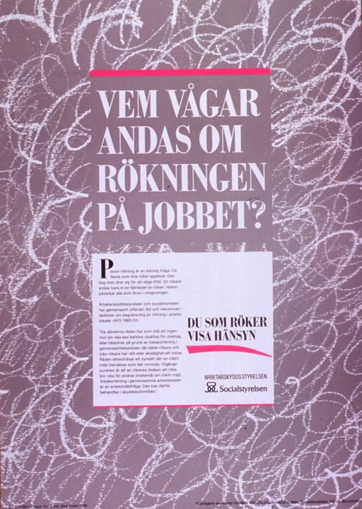 <p>Taupe poster with white and black lettering.  Visual image consists of white swirls, perhaps suggestive of smoke.  Title near center of poster.  Additional text appears to address a recommendation about not smoking in the workplace.  Note below title encourages smokers to be considerate.  Publisher information below note.</p>