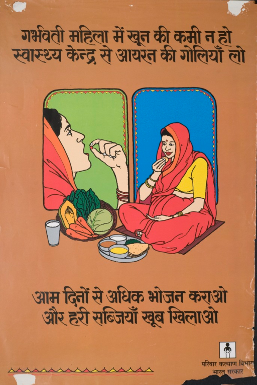 <p>Predominantly brown poster with black lettering.  All text in Devanagari script.  Visual image consists of two illustrations of a pregnant woman.  In illustration on left, the woman takes a pill.  In illustration on right, she eats from plates of fresh, varied foods.  Text indicates that iron pills are available from health workers and urges eating well.</p>