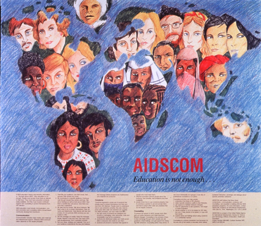 <p>Multicolor poster with red and black lettering.  Visual image dominates poster.  Image is a reproduction of a hand-colored map of the world, with each continent covered in a montage of faces.  Title is right of center, near the bottom of the image.  Lower portion of poster features lengthy text about AIDS education and the importance of communication, condom promotion, and counseling.  Publisher information in final paragraphs of text.</p>