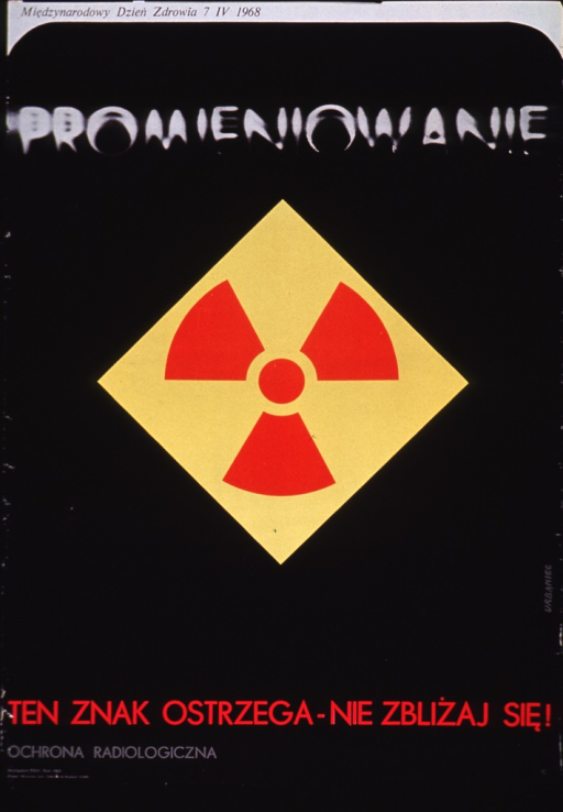 <p>Predominantly black poster.  Note about World Health Day 1968 at top of poster.  Title below note.  Visual image is the international symbol for radiation, rendered in yellow and red.  Caption below illustration indicates that the warning sign means proceed no further.  Publisher information in lower left corner.</p>