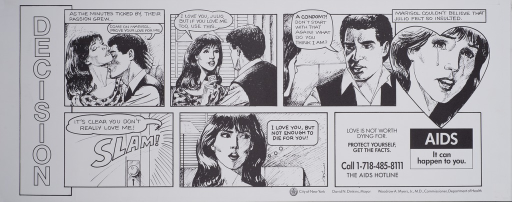 <p>Black and white poster.  Title on left side of poster.  Visual image is a six-panel vignette depicting a male-female couple kissing and then arguing about using a condom.  Each protests that honoring the request is proof of love.  Note text and hotline number presented as a final panel.  Verso presents the information in a mirror image.</p>