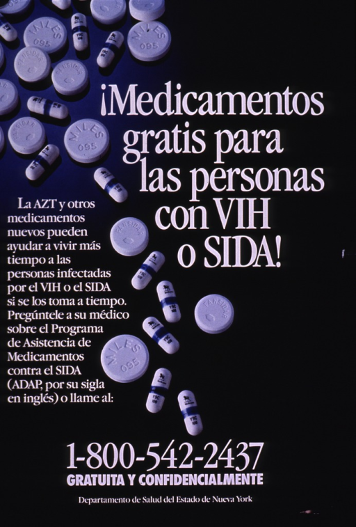<p>Black and blue poster with white lettering, illustrated with a photograph of an array of  AZT capsules and other tablets.  A toll-free number appears at the bottom.  This poster is another version of a poster (PP00484) that is identical except for the picture caption variant.  Picture caption translation:  AZT and other new medications can help prolong the lives of people infected with HIV or AIDS if they take them in time.  Ask your doctor about the AIDS Drug Assistance Program ....</p>