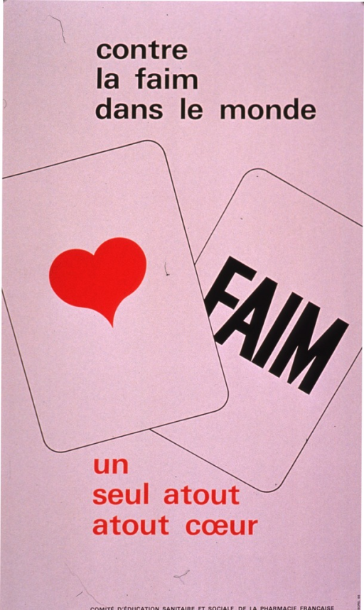 <p>Predominantly white poster with black and red lettering.  Initial title phrase at top of poster.  Visual image is an illustration of two playing cards.  One card bears a heart and the other bears the word &quot;faim&quot; or hunger.  Remaining title phrase below illustration.  Title deals with world hunger and the power of the heart or compassion.  Publisher information at bottom of poster.</p>