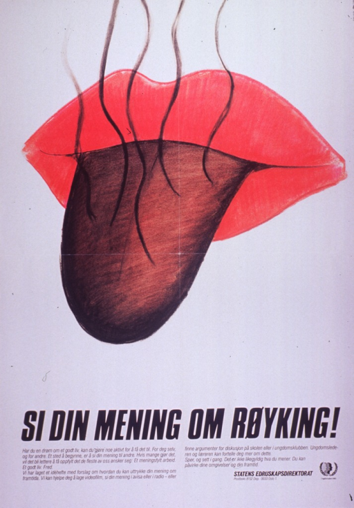 <p>Predominantly white poster with black lettering.  Visual image is a color illustration of a steaming brown tongue protruding from a woman's lips.  Title below illustration deals with speaking one's opinion about smoking.  Additional text appears to discuss dreams of having a good life with meaningful work and offers information on smoking for use in schools and youth clubs.  Publisher information in lower right corner.</p>