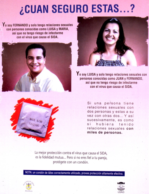 <p>Predominantly pink poster with multicolor lettering.  Title at top of poster.  Color photo reproductions of a young man and young woman below title.  Text near each photo is first-person introduction and statement about low risk of AIDS due to familiar, though multiple, sexual partners.  Color photo reproduction of a condom at mid-poster, along with text explaining the exponential nature of sexual contacts.  Caption and note near bottom of poster.  Caption stresses that fidelity is the best protection against AIDS, but if that is not possible, a condom should be used.  Note reiterates that a condom is good protection.  Publisher and sponsor information at bottom of poster.</p>