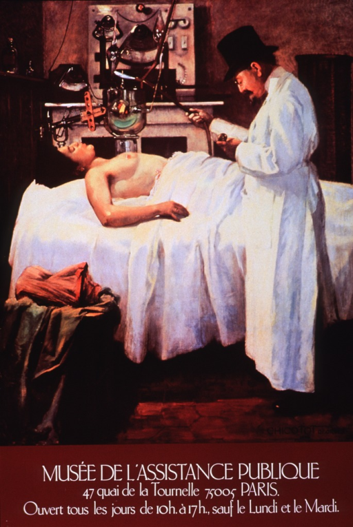 <p>Brown poster with white lettering publicizing the museum, its location, and hours.  Dominant image on poster is a reproduction of Georges Chicotot's &quot;The First Attempt to Treat Cancer with X-Rays by Doctor Chicotot&quot; (1907).  A woman is lying supine on a white bed, covered from the waist down with a white blanket.  A glass cylinder rests atop her exposed breast.  The cylinder is part of a large machine that stands behind the woman, with several monitors and tubes visible.  In the foreground, a doctor stands by the woman's bedside, holding a tube from the machine and staring at his watch.  He is dressed in a long white gown and a black top hat.  All of the text is at the bottom of the poster.</p>
