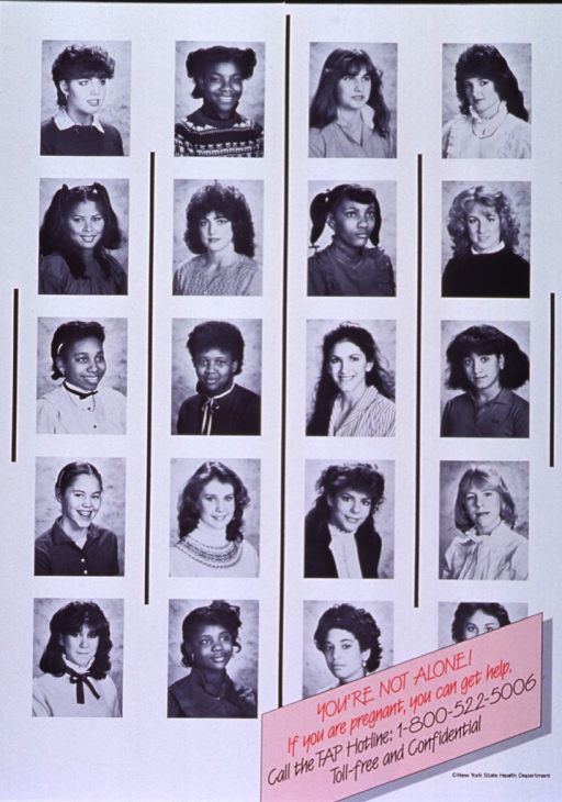 <p>White poster with red and black lettering.  Poster dominated by an array of b&amp;w photo reproductions.  The photos show the faces of teenage girls.  The standardized background in the photos makes the array suggestive of a page of yearbook pictures.  Title in lower right corner, along with hotline number.</p>