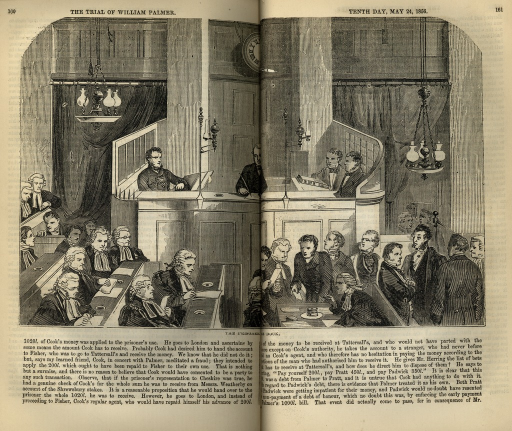 <p>Image of p. 160-161, featuring a black and white engraving of the courtroom view of the prisoners dock with wigged and gowned (robed) men sitting and reviewing papers on the left side of the page and and non-wigged men in suits standing milling about on the right side of the page in front of the prisoners dock in the center of the page. The running title on page 160 reads: &quot;The trial of William Palmer.&quot; The running title on page 161 reads: &quot;Tenth day, May 24, 1856.&quot;  There is text underneath the engraving on both pages. In the prisoners dock are four suited men, one on page 160 facing the center of the dock, two on page 161 facing the center of the dock, and one man sitting in the center writing with a quill pen in his right hand facing the men below him outside the dock.</p>