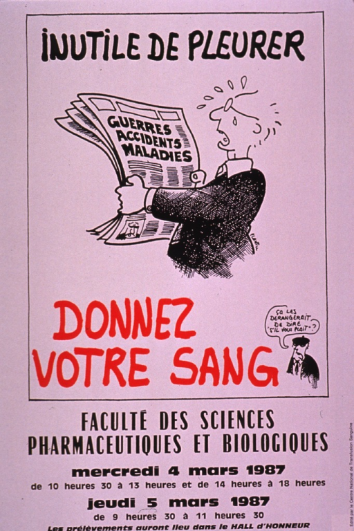 <p>White poster with black and red lettering announcing blood drive, Mar. 1987 at the Faculte des sciences pharmaceutiques et biologiques.  Also lists location, date, and hours.  Initial title phrase at top of poster.  Dominant visual image is cartoon-style illustration of a crying man reading a newspaper.  The headlines are war, accidents, and sicknesses.  Remaining title text below illustration.  A small cartoon figure in the lower right corner of illustration speaks the note text, asking if it would be too much trouble to say please.  All remaining textual information below illustration.</p>