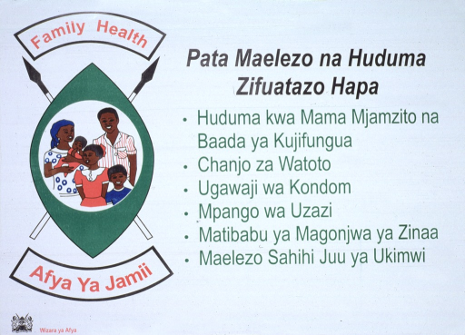 <p>White poster with multicolor lettering.  Title on left side of poster, as part of visual image.  Image is an illustration of a shield in front of two crossed spears, with English text above and Swahili text below.  Center of shield features an illustration of a five-member family.  Text listing services at a health center dominates right side of poster.  List includes prenatal and postnatal care, child immunizations, family planning and condom distribution, STD services, and HIV information.  Publisher information in lower left corner.  Poster on adhesive paper.</p>
